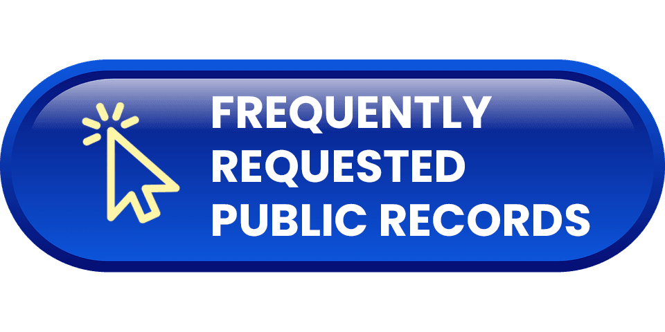 Click here for Frequently Requested Public Records